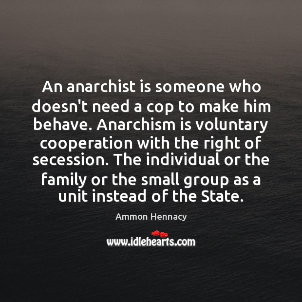 Image, An anarchist is someone who doesn't need a cop to make him