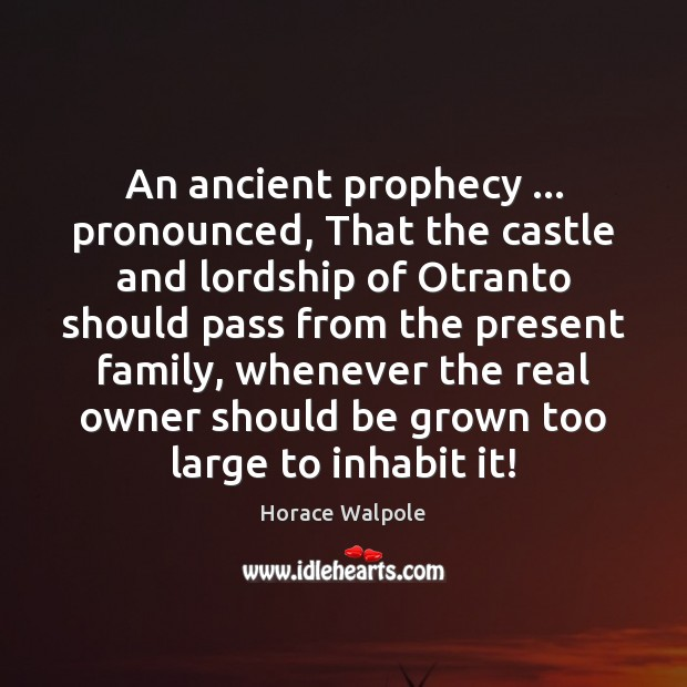 An ancient prophecy … pronounced, That the castle and lordship of Otranto should Horace Walpole Picture Quote