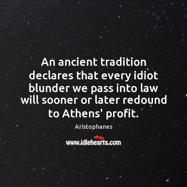 Image, An ancient tradition declares that every idiot blunder we pass into law