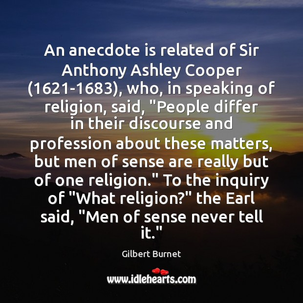An anecdote is related of Sir Anthony Ashley Cooper (1621-1683), who, in Image