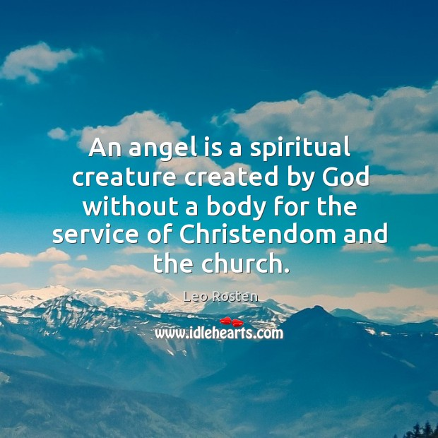 An angel is a spiritual creature created by God without a body for the service of christendom and the church. Image