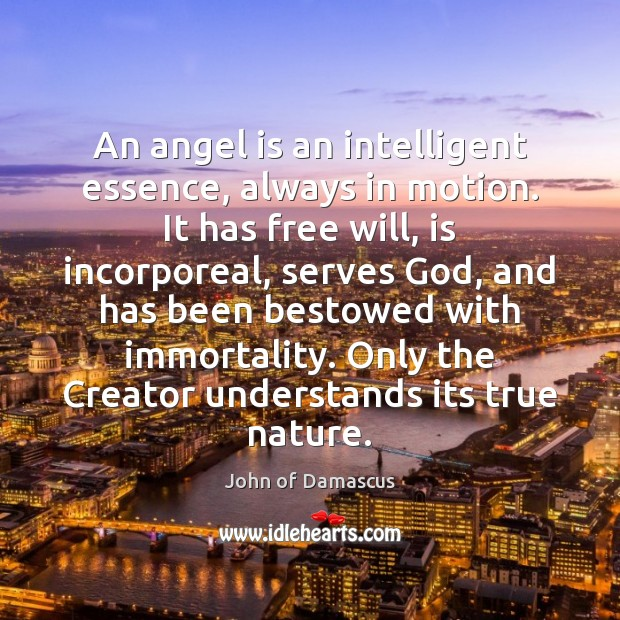 An angel is an intelligent essence, always in motion. It has free John of Damascus Picture Quote