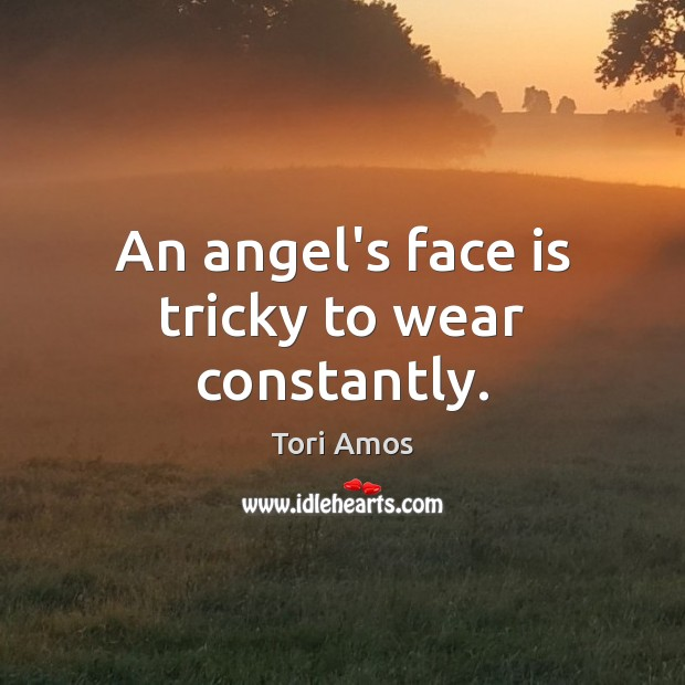 Tori Amos Picture Quote image saying: An angel's face is tricky to wear constantly.