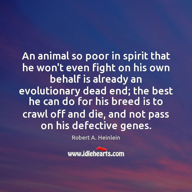 An animal so poor in spirit that he won't even fight on Robert A. Heinlein Picture Quote