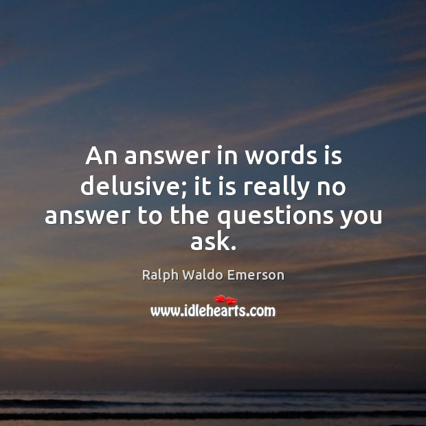 An answer in words is delusive; it is really no answer to the questions you ask. Image