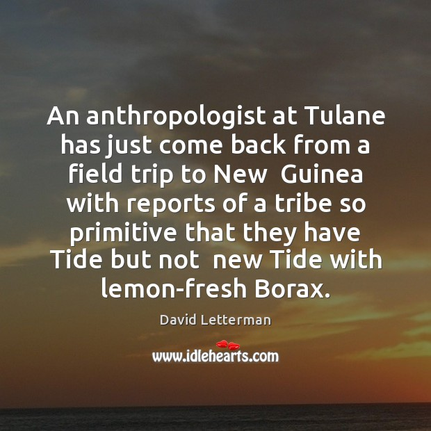 An anthropologist at Tulane has just come back from a field trip Image