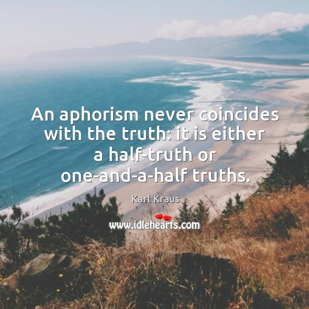 Image, An aphorism never coincides with the truth: it is either a half-truth or one-and-a-half truths.