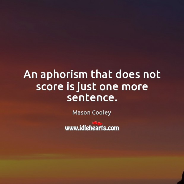 Image, An aphorism that does not score is just one more sentence.