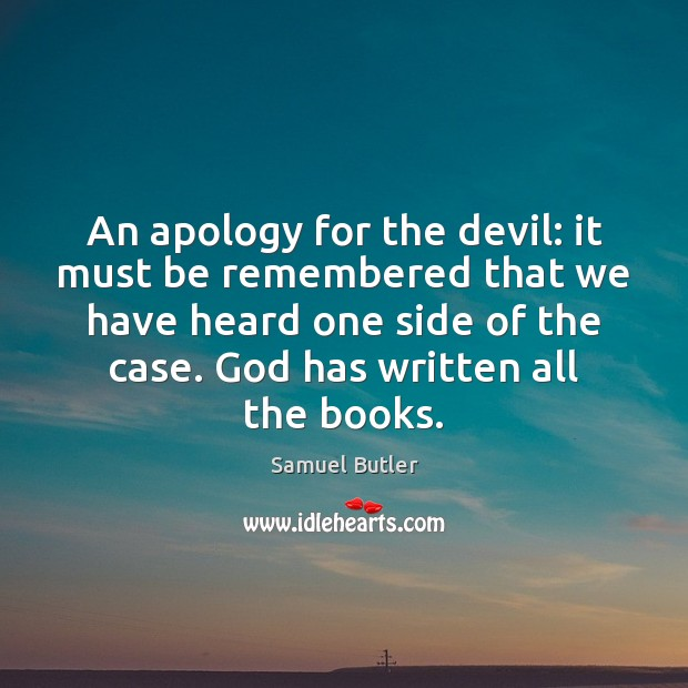 An apology for the devil: it must be remembered that we have Samuel Butler Picture Quote