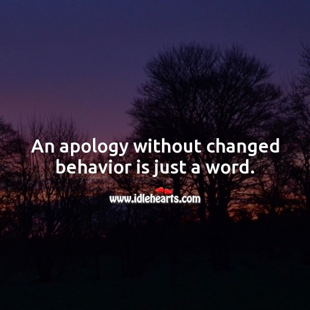 An apology without changed behavior is just a word. Apology Quotes Image
