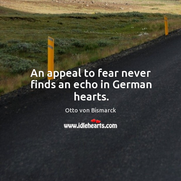 An appeal to fear never finds an echo in german hearts. Image