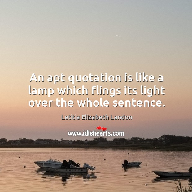 Image, An apt quotation is like a lamp which flings its light over the whole sentence.