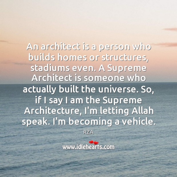 An architect is a person who builds homes or structures, stadiums even. RZA Picture Quote