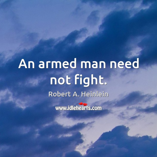 Image, An armed man need not fight.