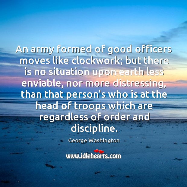 An army formed of good officers moves like clockwork; but there is Image