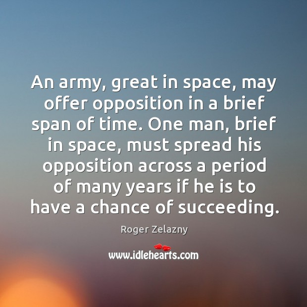 Image, An army, great in space, may offer opposition in a brief span