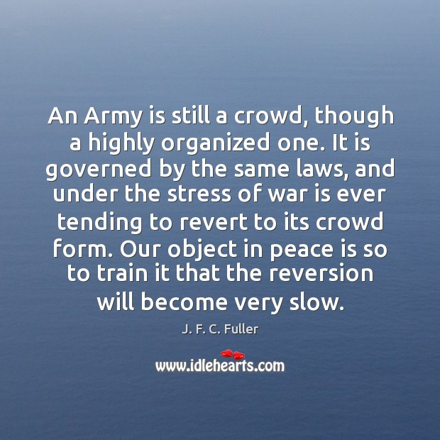 An Army is still a crowd, though a highly organized one. It J. F. C. Fuller Picture Quote