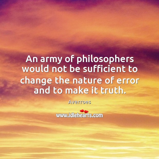 Image, An army of philosophers would not be sufficient to change the nature