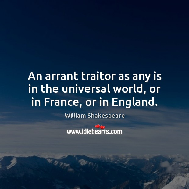 An arrant traitor as any is in the universal world, or in France, or in England. Image