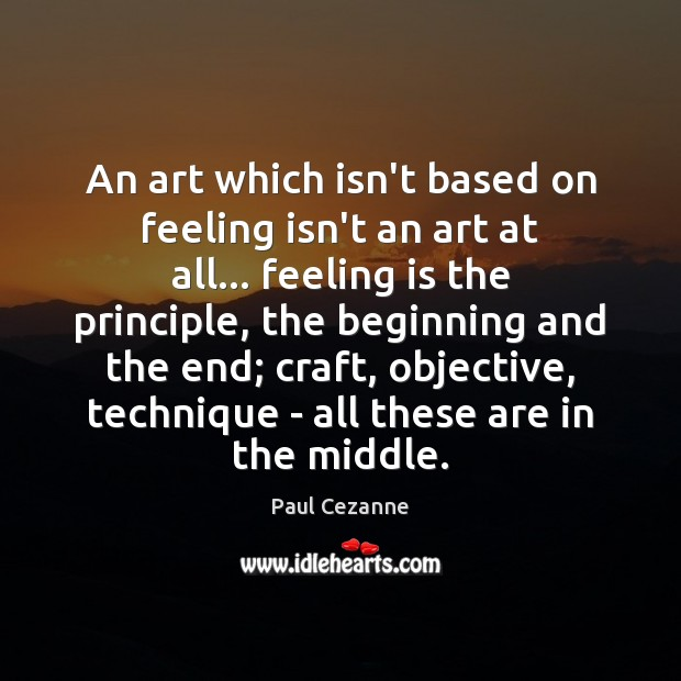An art which isn't based on feeling isn't an art at all… Paul Cezanne Picture Quote