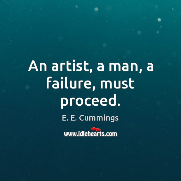 An artist, a man, a failure, must proceed. Image