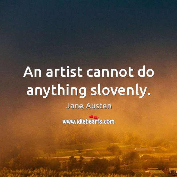 Image, An artist cannot do anything slovenly.