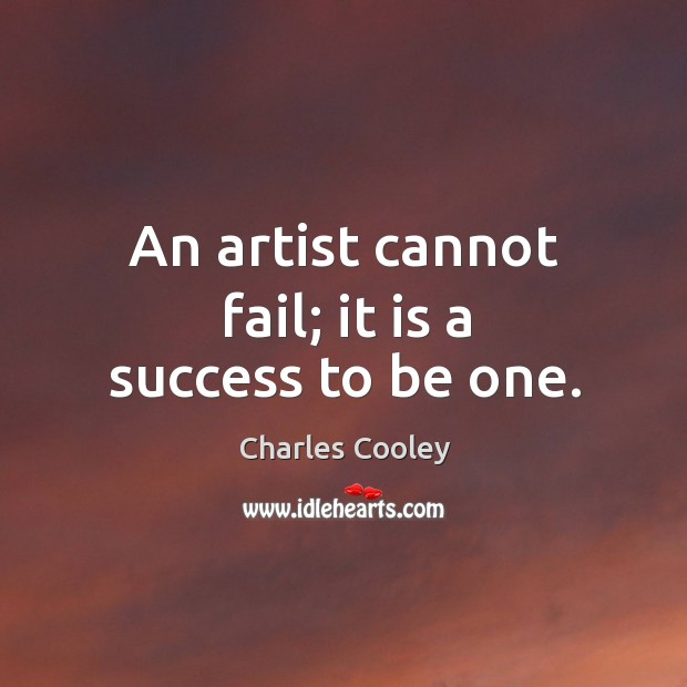 An artist cannot fail; it is a success to be one. Image