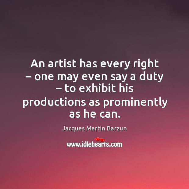 An artist has every right – one may even say a duty – to exhibit his productions as prominently as he can. Image
