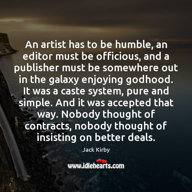 An artist has to be humble, an editor must be officious, and Image