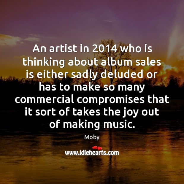 Image, An artist in 2014 who is thinking about album sales is either sadly