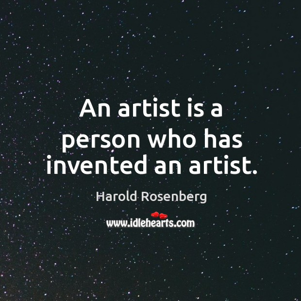 An artist is a person who has invented an artist. Image