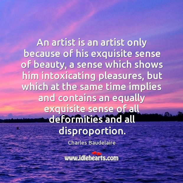 An artist is an artist only because of his exquisite sense of beauty Image