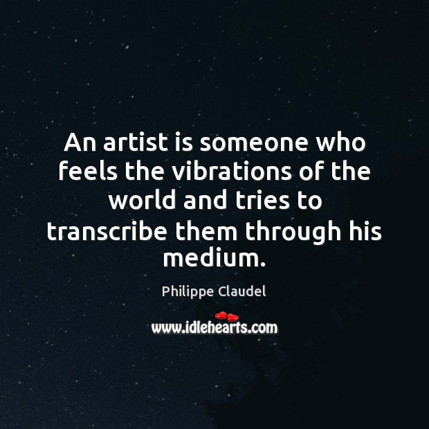 An artist is someone who feels the vibrations of the world and Image