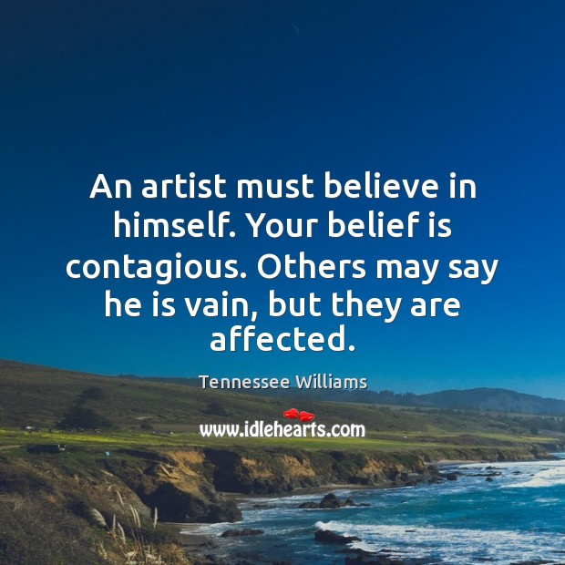 An artist must believe in himself. Your belief is contagious. Others may Tennessee Williams Picture Quote