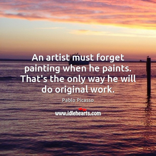 Image about An artist must forget painting when he paints. That's the only way