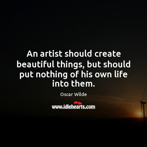 Image, An artist should create beautiful things, but should put nothing of his