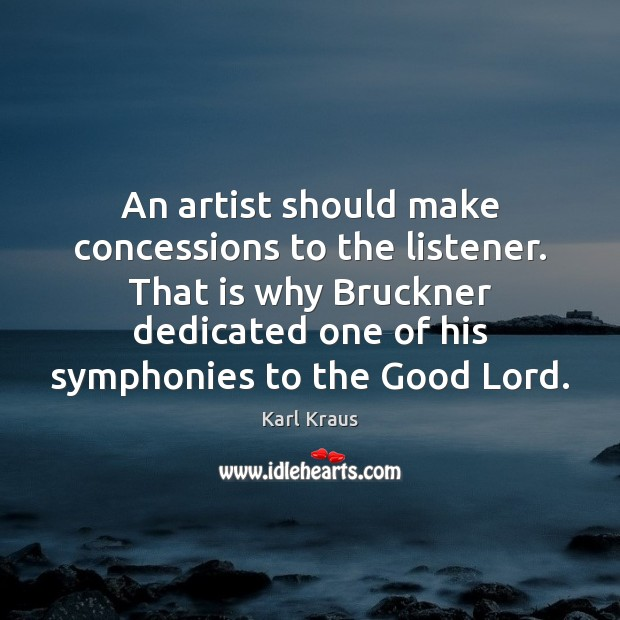 Image, An artist should make concessions to the listener. That is why Bruckner