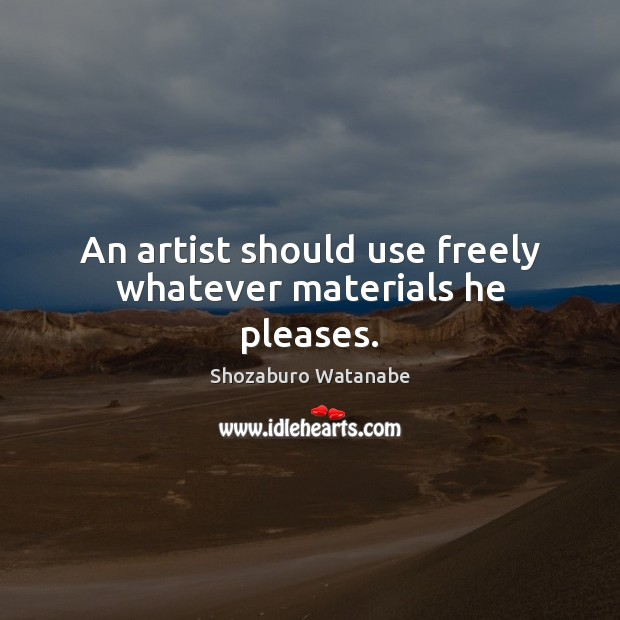 An artist should use freely whatever materials he pleases. Image