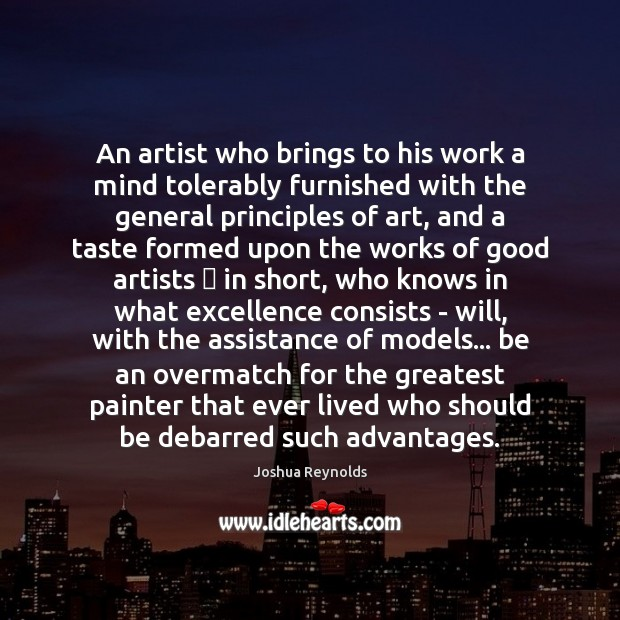 An artist who brings to his work a mind tolerably furnished with Joshua Reynolds Picture Quote