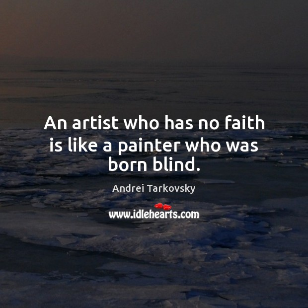 Image, An artist who has no faith is like a painter who was born blind.