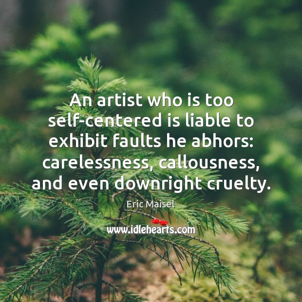 Image, An artist who is too self-centered is liable to exhibit faults he