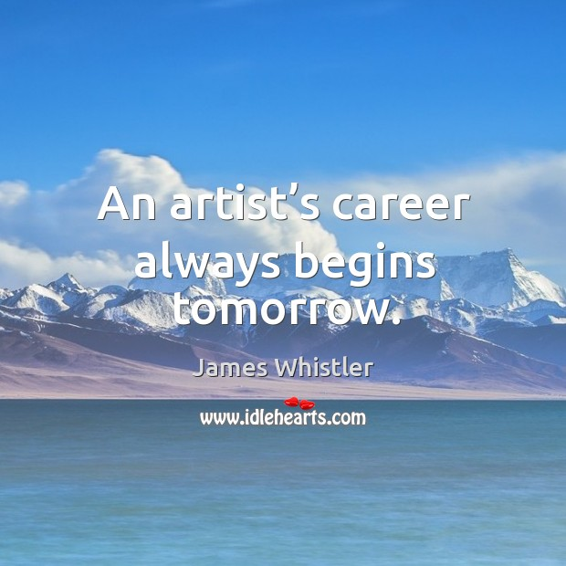 An artist's career always begins tomorrow. Image