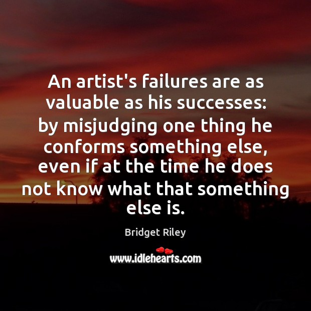 Image, An artist's failures are as valuable as his successes: by misjudging one