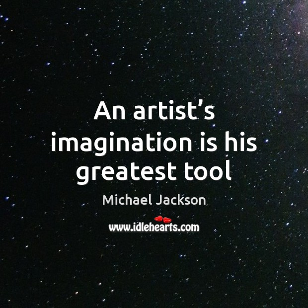 An artist's imagination is his greatest tool Imagination Quotes Image
