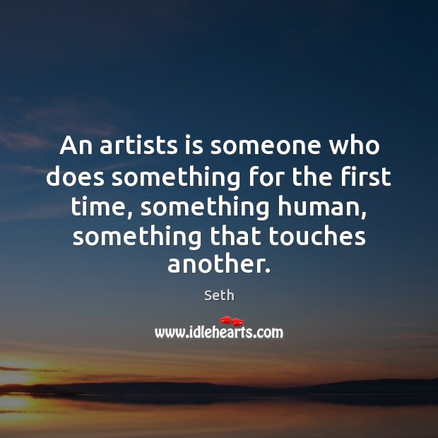 An artists is someone who does something for the first time, something Seth Picture Quote