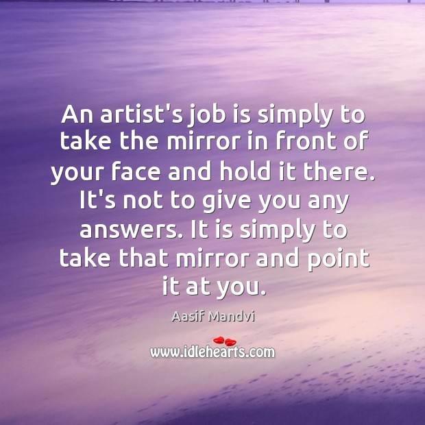 An artist's job is simply to take the mirror in front of Image