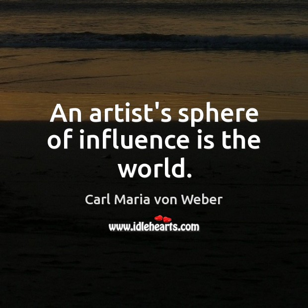 Image, An artist's sphere of influence is the world.