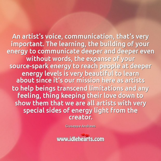 An artist's voice, communication, that's very important. The learning, the building of Image