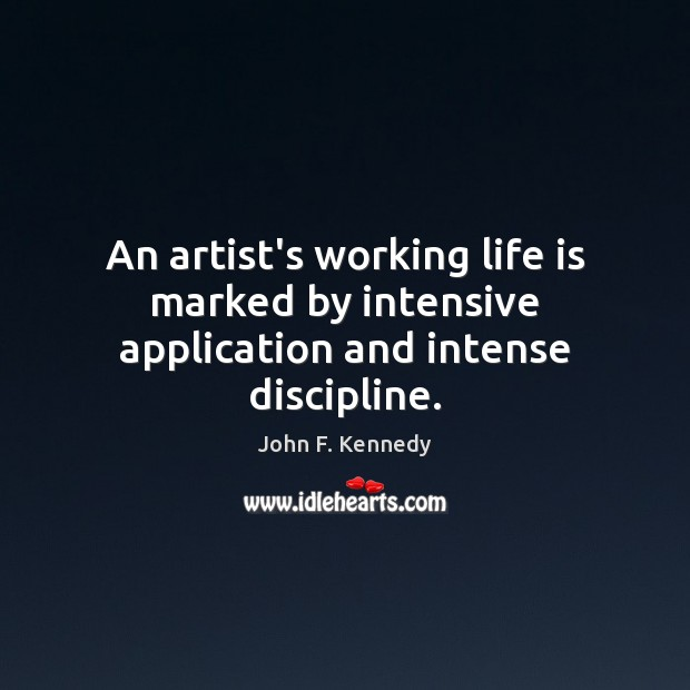 Image about An artist's working life is marked by intensive application and intense discipline.