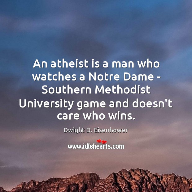 An atheist is a man who watches a Notre Dame – Southern Image